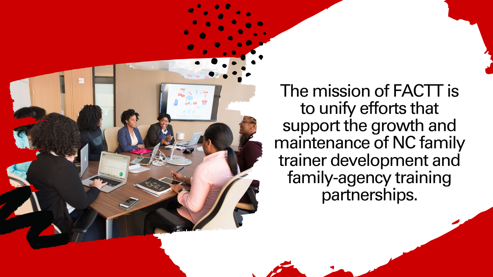 The mission of FACTT is to unify efforts that support the growth and maintenance of NC family trainer development and family-agency training partnerships.